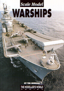 Scale Model Warships - by Tim Morgan